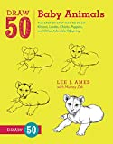 img - for Draw 50 Baby Animals: The Step-by-Step Way to Draw Kittens, Lambs, Chicks, Puppies, and Other Adorable Offspring book / textbook / text book