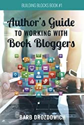 The Author's Guide to Working With Book Bloggers: From a survey of 215 book bloggers