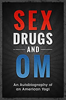 Sex Drugs and Om: An Autobiography of an American Yogi by [Reese, Greg]