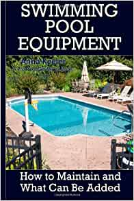 Swimming Pool Equipment How To Maintain And What Can Be Added Swimming Pool Ownership And Care