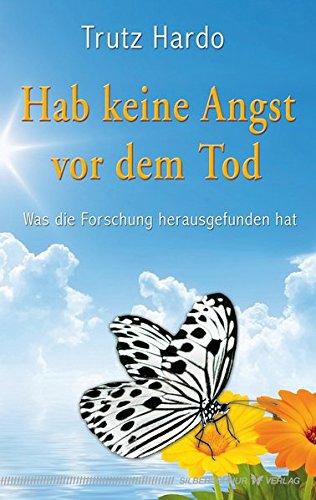 Hab keine Angst vor dem Tod - Was die Forschung herausgefunden hat Taschenbuch – 15. Februar 2013 Trutz Hardo Verlag Die Silberschnur GmbH 3898453979 Esoterik