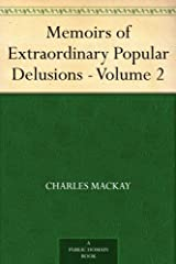 Memoirs of Extraordinary Popular Delusions - Volume 2 Kindle Edition