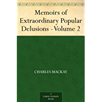 Memoirs of Extraordinary Popular Delusions ¿ Volume 2 (English Edition)