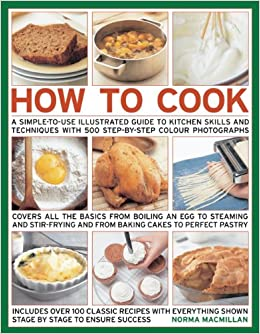 How To Cook Step By Step Skills Techniques Made Easy Easy To