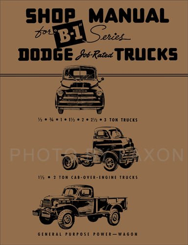 DODGE B-1 & B-2 1948 1949 1950 TRUCK & PICKUP FACTORY REPAIR SHOP & SERVICE MANUAL - GUIDE - INCLUDES all B-1 & B-2 Models. Cab-Over Engine & General Purpose Power Wagon. 48 49 50