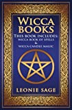 Wicca Books: 2 in 1 Essential Wiccan Spellbooks for Beginners to Advanced Practitioners: Includes - Wicca Book of Spells & Wicca Candle Magic (Wicca Books, Wicca Spells) (Volume 3)