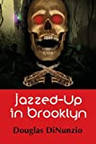 Jazzed-Up in Brooklyn, Douglas Dinunzio, 1626463611