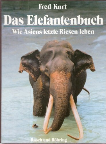 Das Elefantenbuch. Wie Asiens letzte Riesen leben