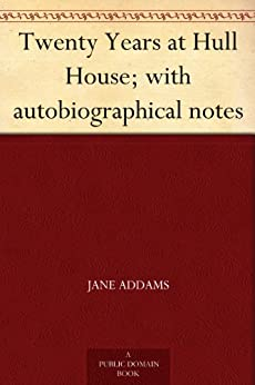 Twenty Years at Hull House; with autobiographical notes by [Addams, Jane]