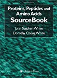 Proteins, Peptides and Amino Acids SourceBook, White, John Stephen and White, Dorothy Chong, 0896036138