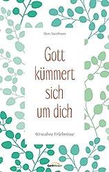 Gott kümmert sich um dich: 40 wahre Erlebnisse. (German Edition)