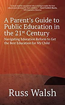 A Parent's Guide to Public Education in the 21st Century: Navigating Education Reform to Get the Best Education for My Child by [Walsh, Russ]