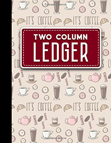 "Two Column Ledger: Accountant Notepad, Accounting Paper, Ledger Notebook, Cute Coffee Cover, 8.5"" x 11"", 100 pages (Volume 35) PDF"