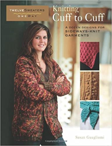 Knitting Cuff To Cuff A Dozen Designs For Sideways Knit Garments