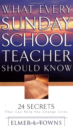 What Every Sunday School Teacher Should Know: 24 Secrets That Can Help You Change Lives -