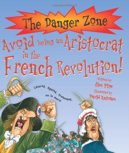 Avoid Being an Aristocrat in the French Revolution! (Danger Zone) (Danger Zone) pdf epub