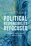Political Responsibility Refocused : Thinking Justice after Iris Marion Young, , 1442614420