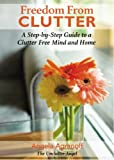 Freedom From Clutter: A Step-by-Step Guide to a Clutter Free Mind and Home
