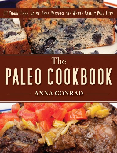 The Paleo Cookbook: 90 Grain-Free, Dairy-Free Recipes the Whole Family Will Love cover