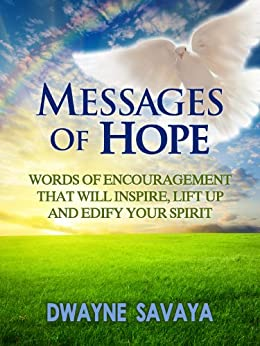 Messages Of Hope: Words of Encouragement That Will Inspire, Lift Up, Challenge and Edify Your Spirit by [Savaya, Dwayne]