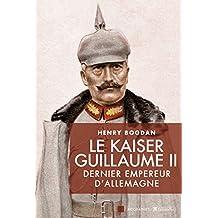Le Kaiser Guillaume II, dernier empereur d'Allemagne (Biographies) (French Edition)