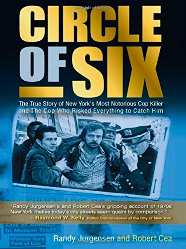 Download Circle of Six: The True Story of New York's Most Notorious Cop Killer and the Cop Who Risked Everything to Catch Him pdf epub
