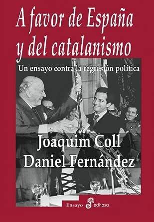 A favor de España y del catalanismo (Ensayo histórico) eBook: Coll, Joaquim, Fernandez, Daniel, Valero, Ana: Amazon.es: Tienda Kindle