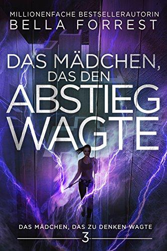 Das Mädchen, das zu denken wagte 3: Das Mädchen, das den Abstieg wagte (German Edition)