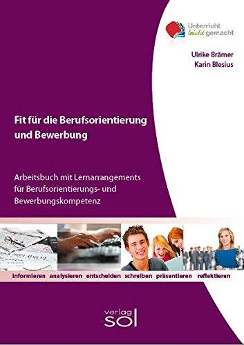 Fit für die Berufsorientierung und Bewerbung: Arbeitsbuch mit Lernarrangements für Berufsorientierungs- und Bewerbungskompetenz (Volume 1) (German Edition) PDF
