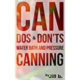 Can Dos and Don'ts: Water Bath and Pressure Canning (Food Preservation Book 1)