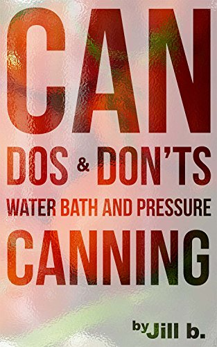 Can Dos and Don'ts: Water Bath and Pressure Canning (Food Preservation Book ()