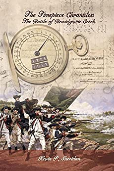 The Timepiece Chronicles: Book 1:  The Battle of Brandywine Creek by [Sheridan, Kevin P.]