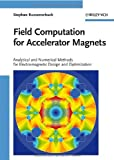 Field Computation for Accelerator Magnets : Analytical and Numerical Methods for Electromagnetic Design and Optimization, Russenschuck, Stephan, 3527407693