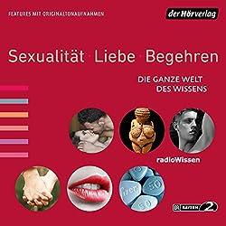 Sexualität, Liebe, Begehren (Die ganze Welt des Wissens 3)