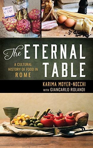 The Eternal Table: A Cultural History of Food in Rome (Big City Food Biographies) by Karima Moyer-Nocchi