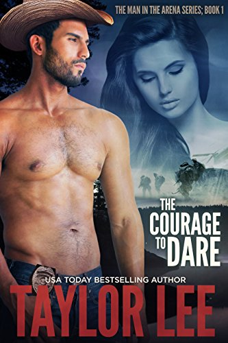 The Courage to Dare: Sizzling Romantic Suspense (The Man in the Arena Book 1) by [Lee, Taylor]