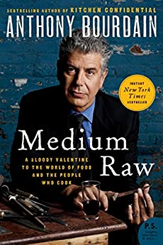 Medium Raw: A Bloody Valentine to the World of Food and the People Who Cook (P.S.) by [Bourdain, Anthony]