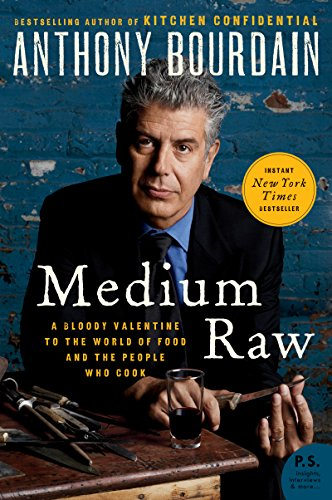 Medium Raw: A Bloody Valentine to the World of Food and the People Who Cook (P.S.) by Anthony Bourdain