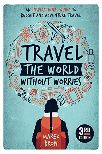 51xSl 8T9HL - Travel the World Without Worries: An Inspirational Guide to Budget and Adventure Travel (3rd Edition)