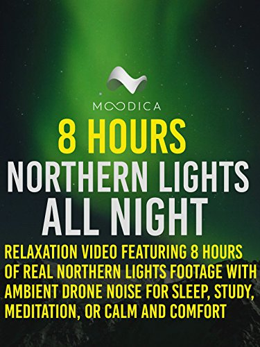 8 Hours: Northern Lights All Night: Relaxation Video Featuring 8 Hours of Real Northern Lights Footage With Ambient Drone Noise for Sleep, Study, Meditation, or Calm and Comfort
