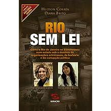 Rio sem lei: Como o Rio de Janeiro se transformou num estado sob o domínio de organizações criminosas, da barbárie e da corrupção política (História Agora)