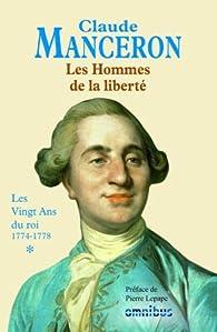 Les hommes de la liberté (1) Les vingt ans du roi 1774-1778 par Claude Manceron