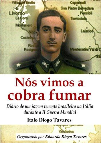 Nós vimos a cobra fumar: Diário de um jovem tenente brasileiro na Itália durante a II Guerra Mundial por [Tavares, Diogo, Diogo Tavares, Italo]