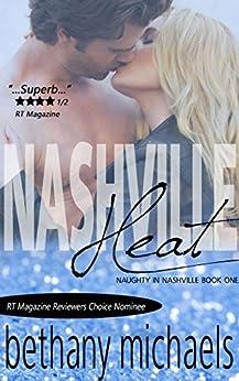 Nashville Heat: Nashville Book 1 (Naughty in Nashville) by [Michaels, Bethany]