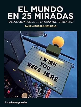 El mundo en 25 miradas (LIBROS DE VANGUARDIA) eBook: Córdoba-Mendiola, Daniel: Amazon.es: Tienda Kindle
