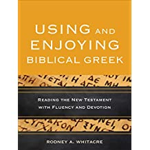 Using and Enjoying Biblical Greek: Reading the New Testament with Fluency and Devotion