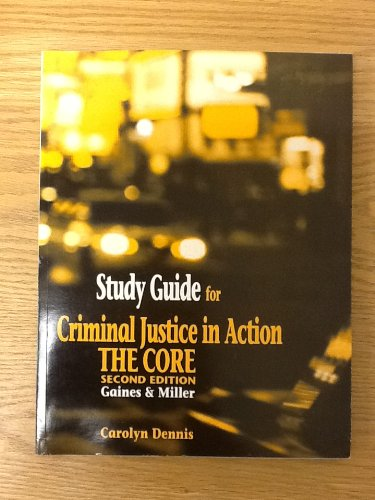 Study Guide for Gaines/Miller's Criminal Justice in Action: The Core, 2nd