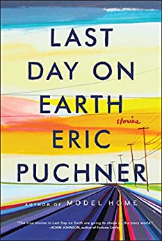 Last Day on Earth: Stories by [Puchner, Eric]