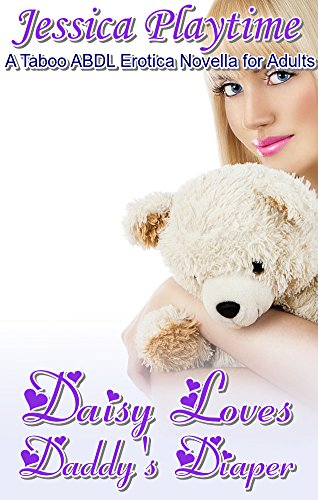 Playtime Daisy - DAISY LOVES DADDY'S DIAPER – a Taboo ABDL Erotica Novella for Adults