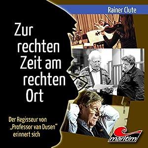 Rainer Clute - Zur rechten Zeit am rechten Ort Hörbuch